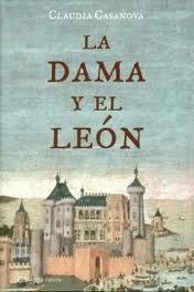 La dama y el león. Claudia Casanova. Novela histórica. Narrativa. Autores. Best-seller.